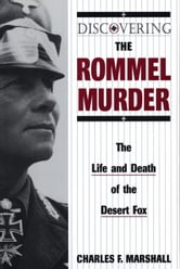 Discovering the Rommel Murder - The Life and Death of the Desert Fox ebook by Charles F. Marshall