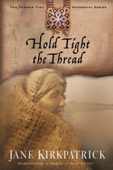 Hold Tight the Thread ebook by Jane Kirkpatrick