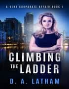 A Very Corporate Affair Book 1 - Climbing the Ladder ebook by D A Latham