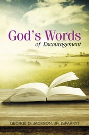 God's Words of Encouragement ebook by George D. Jackson, Jr. [Sparky]