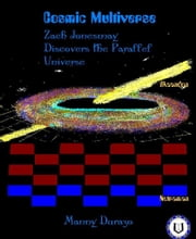 Cosmic Multiverse: Zach Jonesmay Discovers the Parallel Universe Book 1 ebook by Manny Durazo