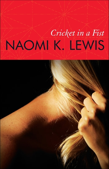 Cricket in a Fist ebook by Naomi K. Lewis