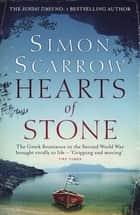 Hearts of Stone - A gripping historical thriller of World War II and the Greek resistance eBook by Simon Scarrow