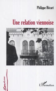 Une relation viennoise ebook by Philippe Hecart