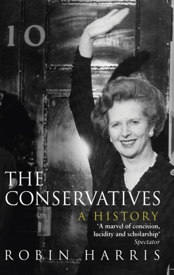 The Conservatives - A History ebook by Robin Harris