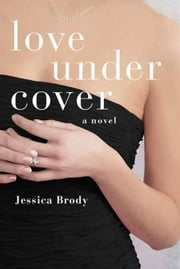 Love Under Cover - A Novel ebook by Jessica Brody