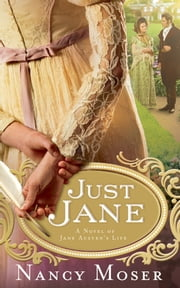 Just Jane - A Novel of Jane Austen's Life ebook by Nancy Moser