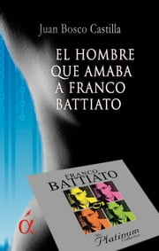 El hombre que amaba a Franco Battiato ebook by Juan Bosco Castilla