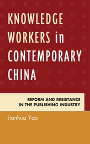 Knowledge Workers in Contemporary China - Reform and Resistance in the Publishing Industry ebook by Jianhua Yao