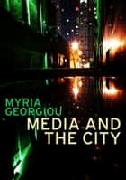 Media and the City - Cosmopolitanism and Difference ebook by Myria Georgiou