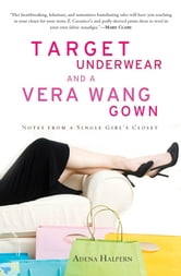 Target Underwear and a Vera Wang Gown - Notes from a Single Girl's Closet ebook by Adena Halpern