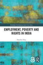 Employment, Poverty and Rights in India ebook by Dayabati Roy