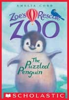 The Puzzled Penguin (Zoe's Rescue Zoo #2) ebook by Amelia Cobb