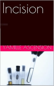 Incision ebook by Yamille Ascension