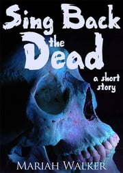 Sing Back the Dead ebook by Mariah Walker