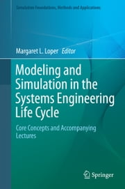 Modeling and Simulation in the Systems Engineering Life Cycle - Core Concepts and Accompanying Lectures ebook by Margaret L. Loper