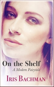 On the Shelf - A Modern Fairytale ebook by Iris Bachman