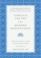Timeless Truths for Modern Mindfulness - A Practical Guide to a More Focused and Quiet Mind ebook by Arnie Kozak