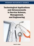 Technological Applications and Advancements in Service Science, Management, and Engineering ebook by Stuart D. Galup