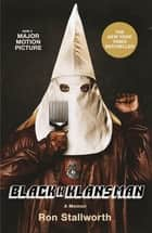 Black Klansman - Race, Hate, and the Undercover Investigation of a Lifetime eBook by Ron Stallworth