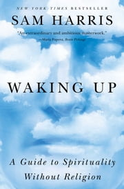Waking Up - A Guide to Spirituality Without Religion ebook by Kobo.Web.Store.Products.Fields.ContributorFieldViewModel