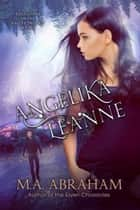 Angelika Leanne ebook by M.A. Abraham