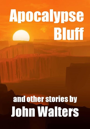 Apocalypse Bluff and Other Stories ebook by John Walters