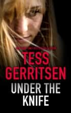 UNDER THE KNIFE eBook by Tess Gerritsen