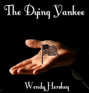 The Dying Yankee ebook by Wendy Hershey