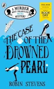 The Case of the Drowned Pearl: A Murder Most Unladylike Mini-Mystery - World Book Day 2020 ebook by Robin Stevens