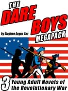 The Dare Boys MEGAPACK ® - 3 Young Adult Novels of the Revolutionary War ebook by Stephen Angus Cox