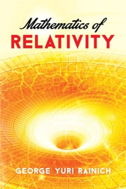 Mathematics of Relativity ebook by George Yuri Rainich
