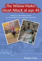 The Widow-Maker Heart Attack at age 48 ebook by Patrick J. Fox