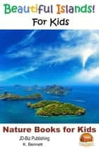 Beautiful Islands! For Kids ebook by K. Bennett