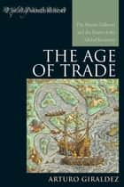 The Age of Trade ebook by Arturo Giraldez