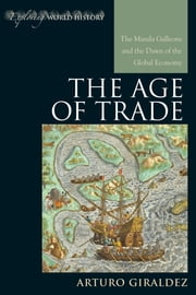 The Age of Trade - The Manila Galleons and the Dawn of the Global Economy ebook by Arturo Giraldez