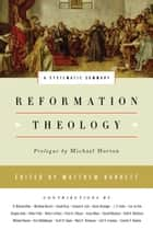 Reformation Theology - A Systematic Summary ebook by Matthew Barrett, Michael Horton, Michael Allen,...