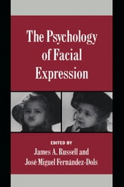 The Psychology of Facial Expression ebook by James A. Russell,José Miguel Fernández-Dols,George Mandler