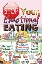 Stop Your Emotional Eating ebook by Kenneth Schwarz PhD and Julie North Schwarz