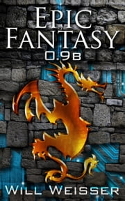 Epic Fantasy 0.9b ebook by Will Weisser