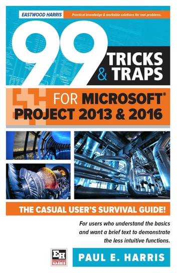 99 Tricks and Traps for Microsoft Office Project 2013 and 2016 ebook by Paul E Harris