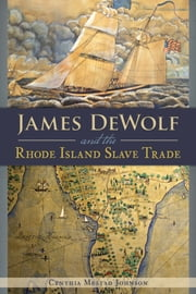 James DeWolf and the Rhode Island Slave Trade ebook by Cynthia Mestad Johnson