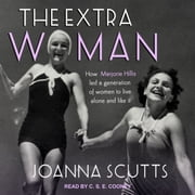 The Extra Woman - How Marjorie Hillis Led a Generation of Women to Live Alone and Like It audiobook by Joanna Scutts