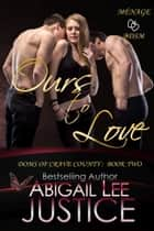 Ours to Love ebook by Abigail Lee Justice
