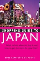 Shopping Guide to Japan - What to buy, where to buy it, and how to get the most for your yen! ebook by Boye Lafayette De Mente