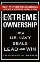 Extreme Ownership - How U.S. Navy SEALs Lead and Win ebook by Jocko Willink