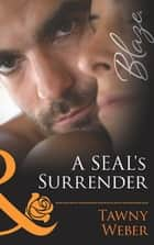 A SEAL's Surrender (Mills & Boon Blaze) (Uniformly Hot!, Book 35) ebook by Tawny Weber