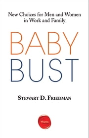 Baby Bust - New Choices for Men and Women in Work and Family ebook by Stewart D. Friedman