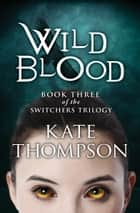 Wild Blood ebook by Kate Thompson
