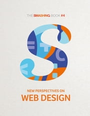 The Smashing Book #4 - New Perspectives on Web Design ebook by Smashing Magazine